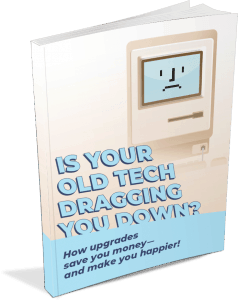 Is Your Old Tech Dragging You Down
