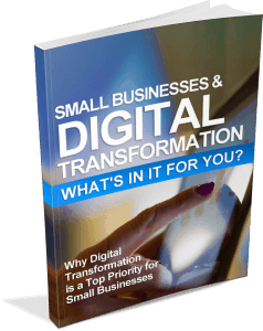 Small Businesses & Digital Transformation: What's in it for you?
